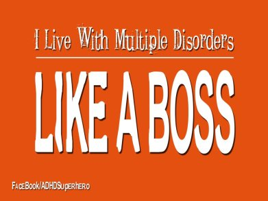 multiple disorders - like a boss